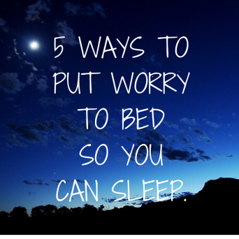 5 ways to put worry to bed